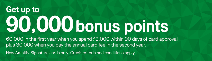 Get up to 90,000 bonus points. 60,000 in the first year when you spend $3,000 within 90 days of card approval plus 30,000 when you pay the annual card fee in the second year. New Amplify Signature cards only. Credit criteria and conditions apply.