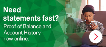 Need statements fast? Proof of Balance and Account History now online.