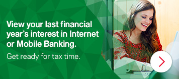 View your last financial year's interest in Internet or Mobile Banking. Get ready for tax time.