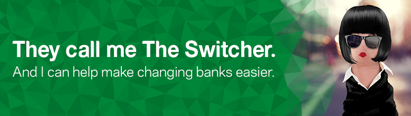 They call me The Switcher. And I can help make changing banks easier.
