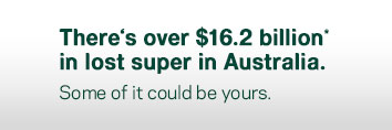There is over $16.2 billion in lost super in Australia. Some of it could be yours.