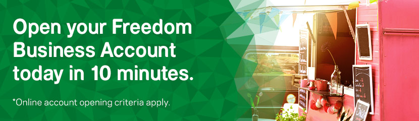 Open your Freedom Business Account today in 10 minutes. Online account opening criteria apply. Find out more.