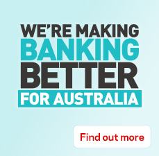 We're making banking better for Australia. Find out more.