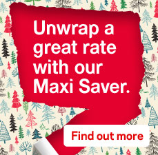 Unwrap a great rate with our Maxi Saver.