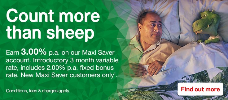 Count more than sheep. Grow your savings while you sleep with a Maxi Saver account. Conditions, fees and charges apply.