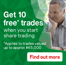 Get 10 free* trades when you start share trading. *Applies to trades valued up to approx $45,000. Find out more.