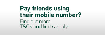 Pay friends using their mobile number? Find out more. T&Cs and limits apply.