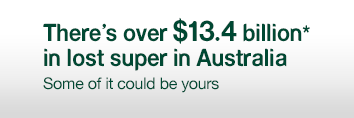 There is over $13.4 billion in lost super in Australia. Some of it could be yours.