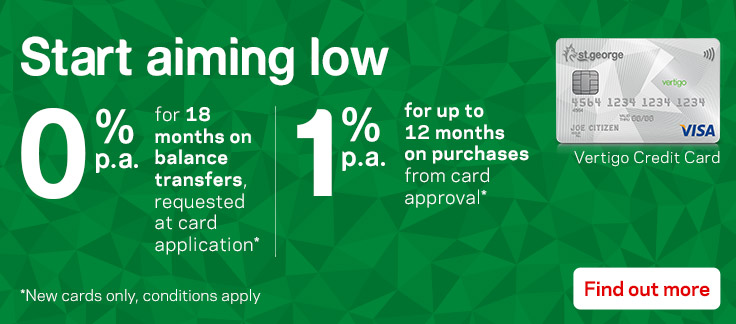 Start aiming low. 0% p.a. for 18 months on balance transfers requested at card application. 1% p.a. for up to 12 months on purchases from card approval*. New cards only. Conditions apply. Find out more.