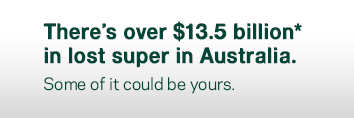 There is over $13.5 billion in lost super in Australia. Some of it could be yours.